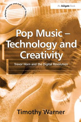Pop Music - Technology and Creativity: Trevor Horn and the Digital Revolution, 1st Edition (Paperback) book cover