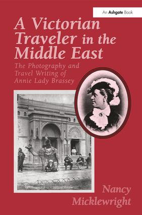 A Victorian Traveler in the Middle East: The Photography and Travel Writing of Annie Lady Brassey, 1st Edition (Paperback) book cover