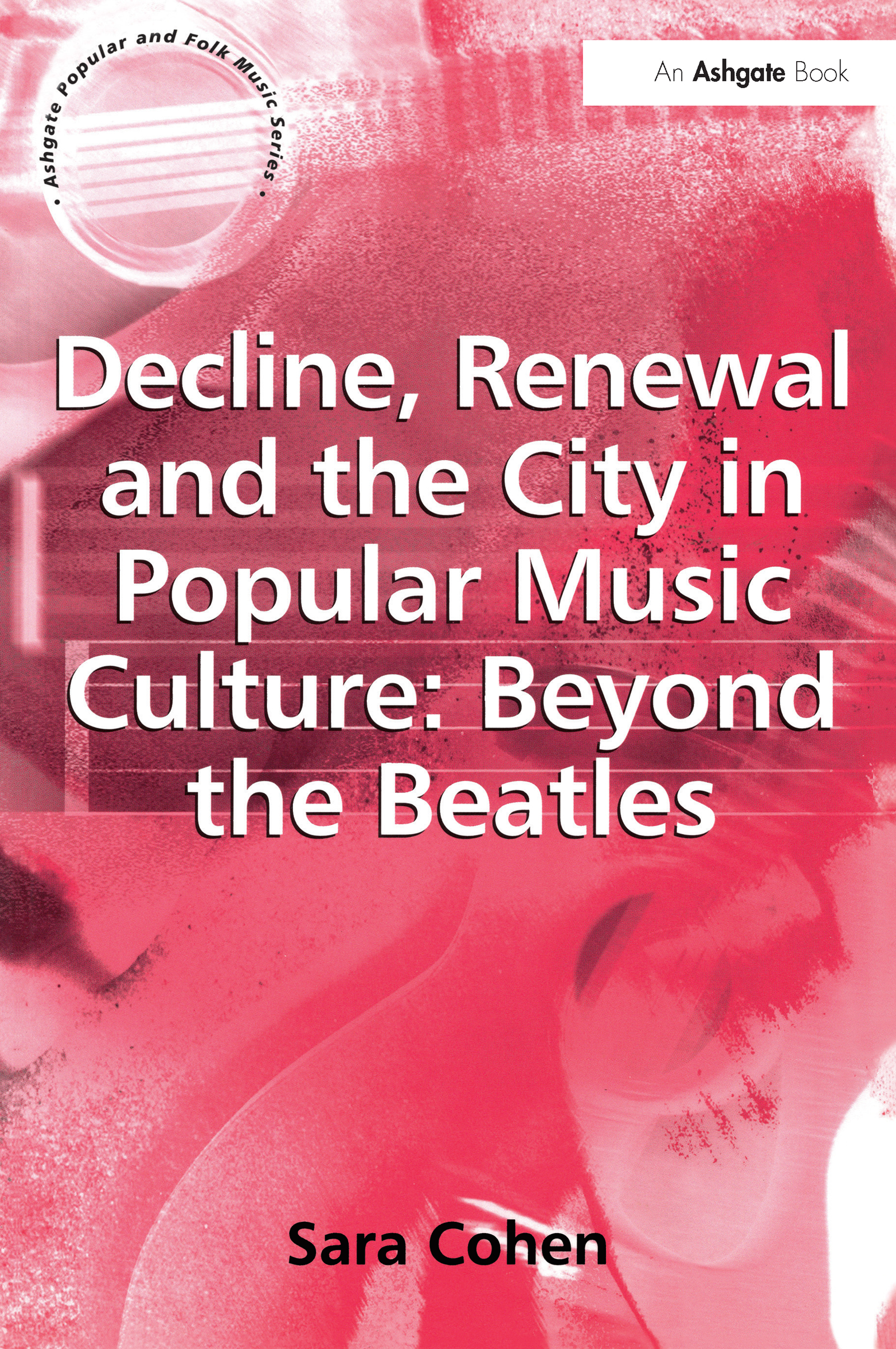 Decline, Renewal and the City in Popular Music Culture: Beyond the Beatles: 1st Edition (Paperback) book cover