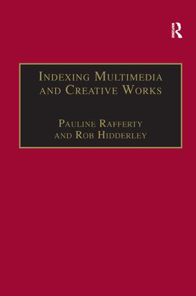 Indexing Multimedia and Creative Works: The Problems of Meaning and Interpretation, 1st Edition (Hardback) book cover