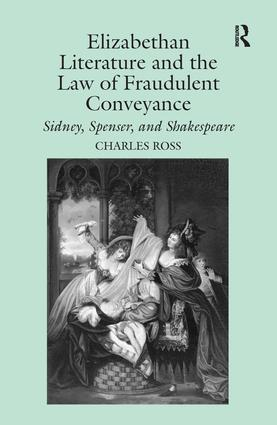 Elizabethan Literature and the Law of Fraudulent Conveyance: Sidney, Spenser, and Shakespeare, 1st Edition (Hardback) book cover