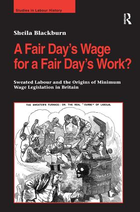 A Fair Day's Wage for a Fair Day's Work?: Sweated Labour and the Origins of Minimum Wage Legislation in Britain, 1st Edition (Paperback) book cover