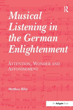 Musical Listening in the German Enlightenment: Attention, Wonder and Astonishment, 1st Edition (Paperback) book cover