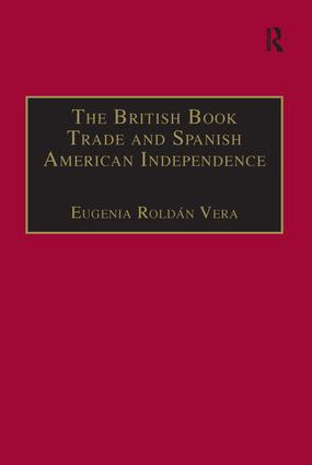 The British Book Trade and Spanish American Independence: Education and Knowledge Transmission in Transcontinental Perspective, 1st Edition (Hardback) book cover