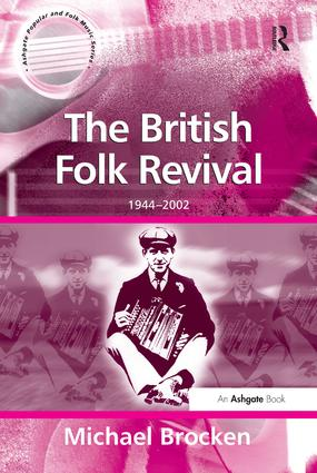 The British Folk Revival: 1944–2002, 1st Edition (Paperback) book cover