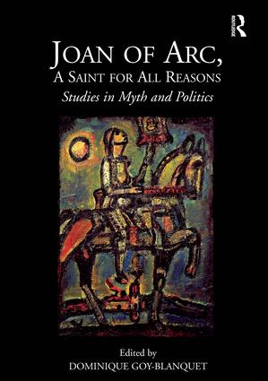 Joan of Arc, A Saint for All Reasons: Studies in Myth and Politics, 1st Edition (Hardback) book cover