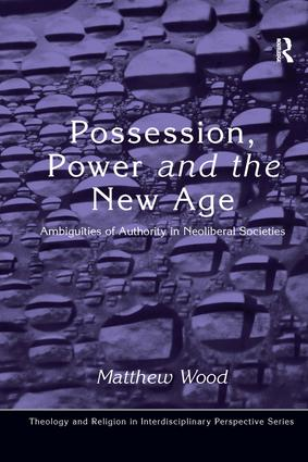 Possession, Power and the New Age: Ambiguities of Authority in Neoliberal Societies, 1st Edition (Hardback) book cover