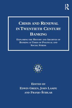 Crisis and Renewal in Twentieth Century Banking: Exploring the History and Archives of Banking at Times of Political and Social Stress book cover