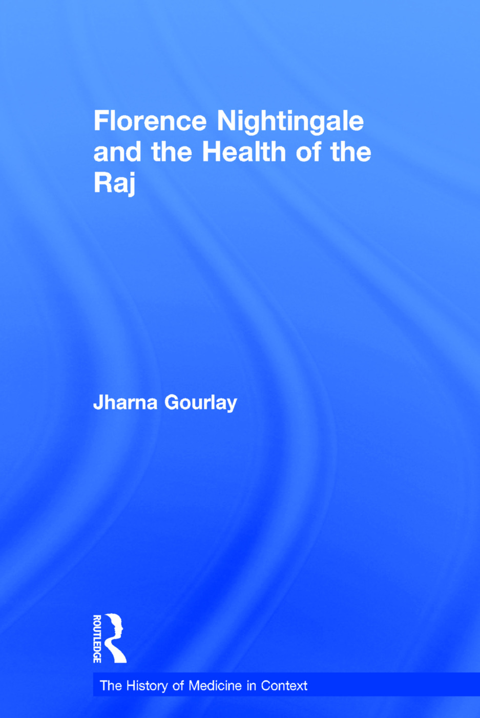 Florence Nightingale and the Health of the Raj: 1st Edition (Hardback) book cover