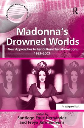Madonna's Drowned Worlds: New Approaches to her Cultural Transformations, 1983–2003, 1st Edition (Hardback) book cover