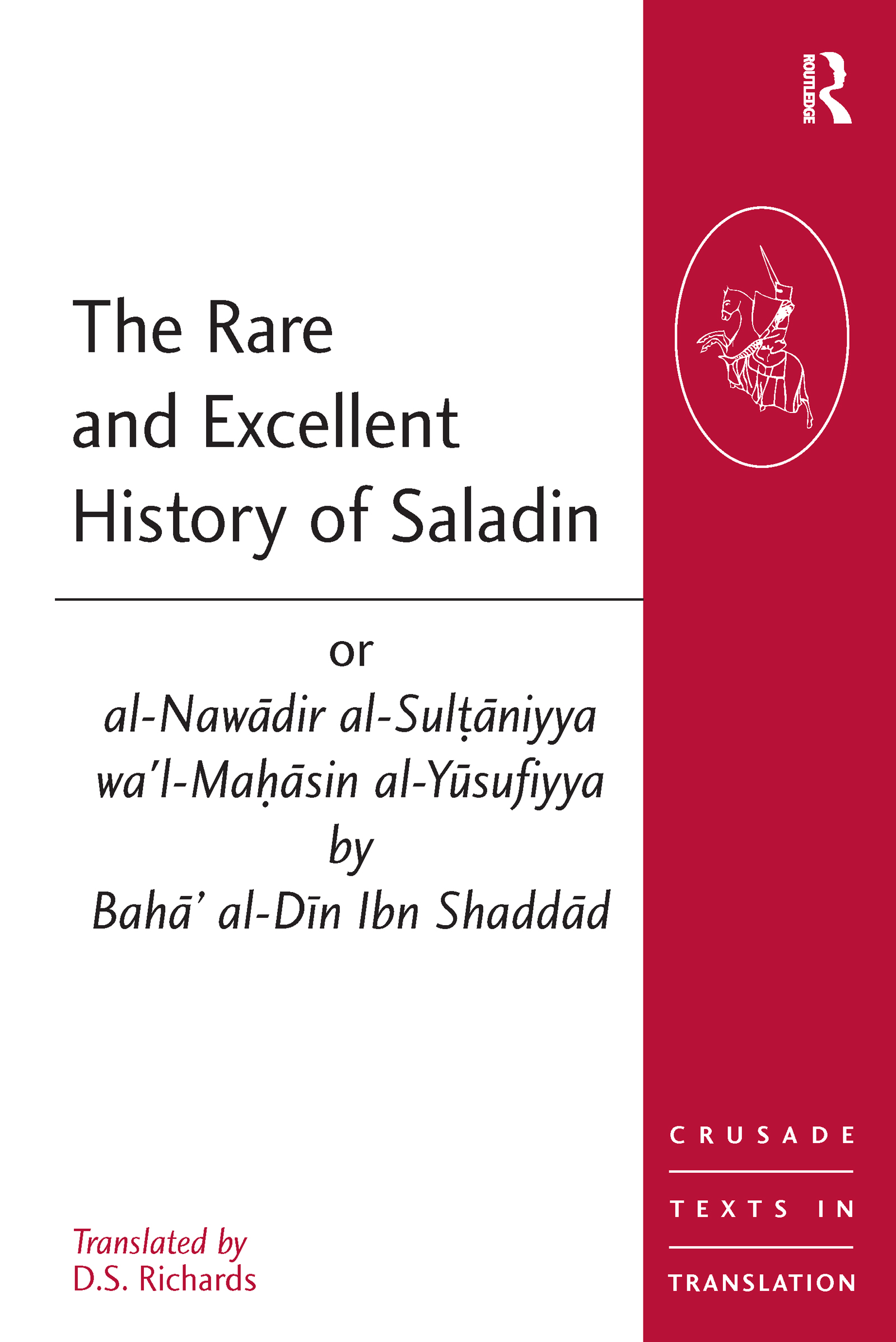 The Rare and Excellent History of Saladin or al-Nawadir al-Sultaniyya wa'l-Mahasin al-Yusufiyya by Baha' al-Din Ibn Shaddad