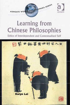 Learning from Chinese Philosophies: Ethics of Interdependent and Contextualised Self, 1st Edition (Hardback) book cover
