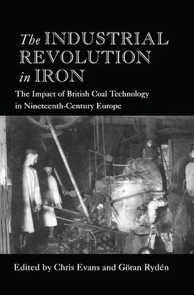 The Industrial Revolution in Iron: The Impact of British Coal Technology in Nineteenth-Century Europe, 1st Edition (Hardback) book cover