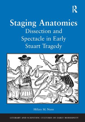 Staging Anatomies: Dissection and Spectacle in Early Stuart Tragedy (Hardback) book cover