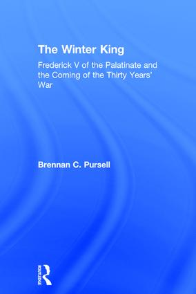 The Winter King: Frederick V of the Palatinate and the Coming of the Thirty Years' War, 1st Edition (Hardback) book cover