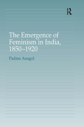 The Emergence of Feminism in India, 1850-1920: 1st Edition (Hardback) book cover