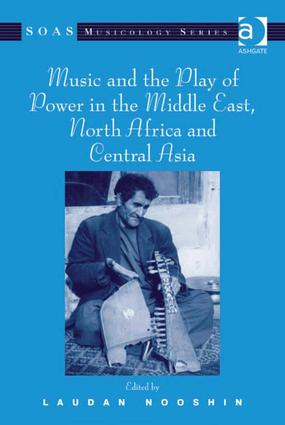 Music and the Play of Power in the Middle East, North Africa and Central Asia: 1st Edition (Hardback) book cover