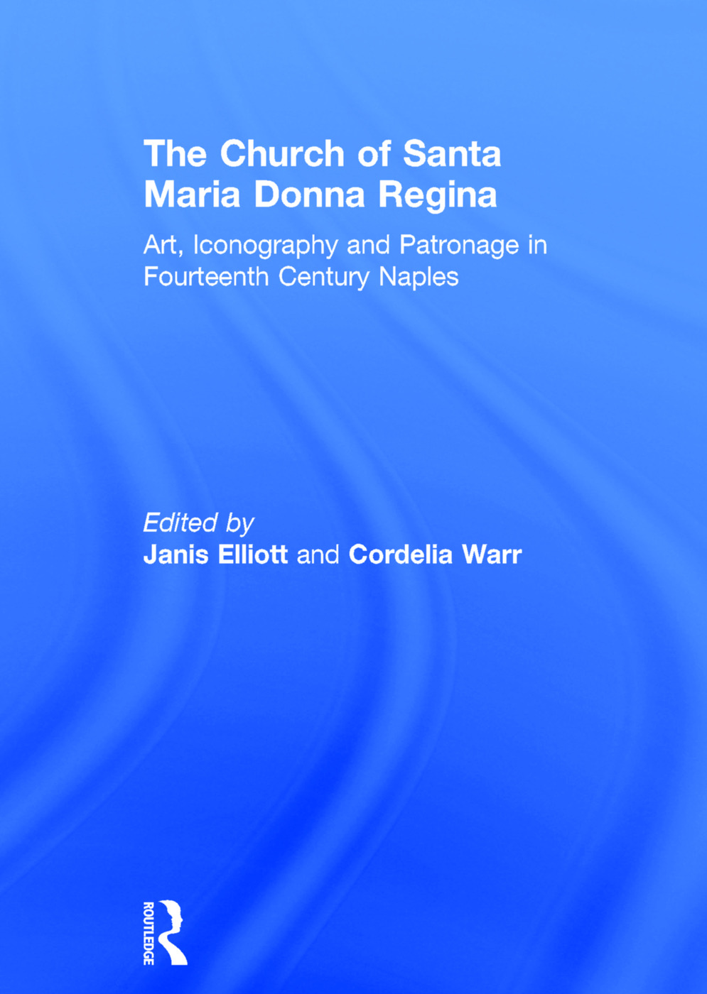 The Church of Santa Maria Donna Regina: Art, Iconography and Patronage in Fourteenth Century Naples, 1st Edition (Hardback) book cover