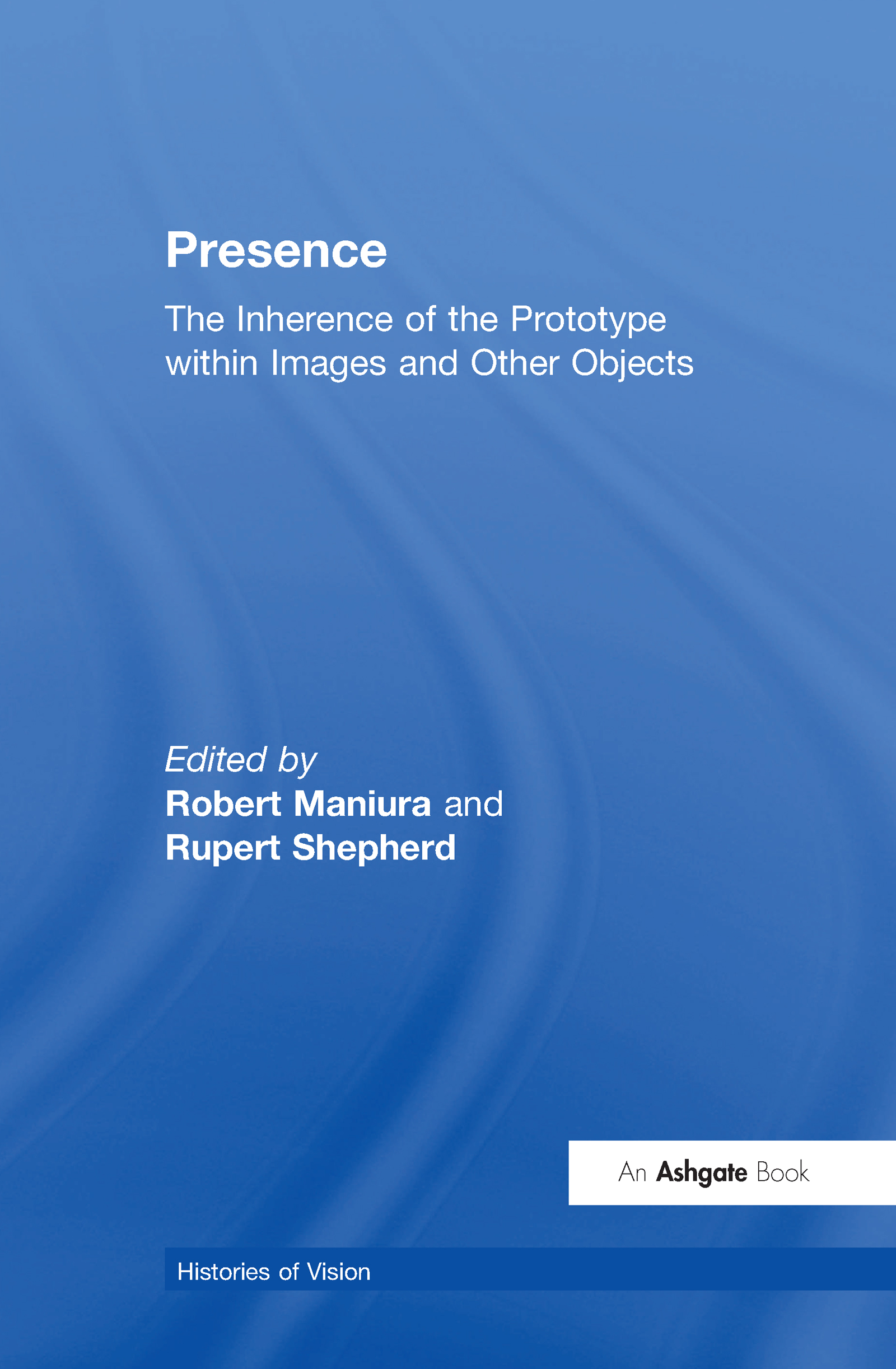Presence: The Inherence of the Prototype within Images and Other Objects, 1st Edition (Hardback) book cover
