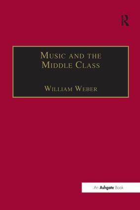 Music and the Middle Class: The Social Structure of Concert Life in London, Paris and Vienna between 1830 and 1848 book cover