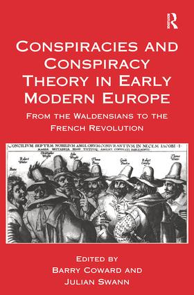 Conspiracies and Conspiracy Theory in Early Modern Europe: From the Waldensians to the French Revolution, 1st Edition (Hardback) book cover