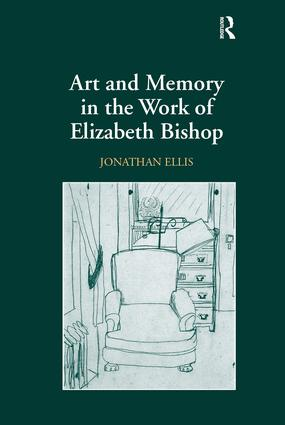 Art and Memory in the Work of Elizabeth Bishop: 1st Edition (Hardback) book cover