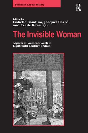The Invisible Woman: Aspects of Women's Work in Eighteenth-Century Britain book cover