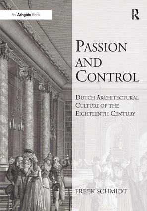 Passion and Control: Dutch Architectural Culture of the Eighteenth Century: 1st Edition (Hardback) book cover