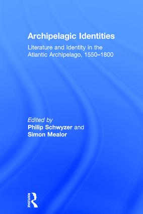 Archipelagic Identities: Literature and Identity in the Atlantic Archipelago, 1550–1800, 1st Edition (Hardback) book cover