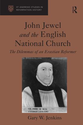 John Jewel and the English National Church: The Dilemmas of an Erastian Reformer, 1st Edition (Hardback) book cover