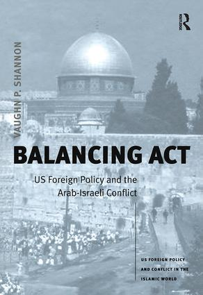 Balancing Act: US Foreign Policy and the Arab-Israeli Conflict, 1st Edition (Hardback) book cover