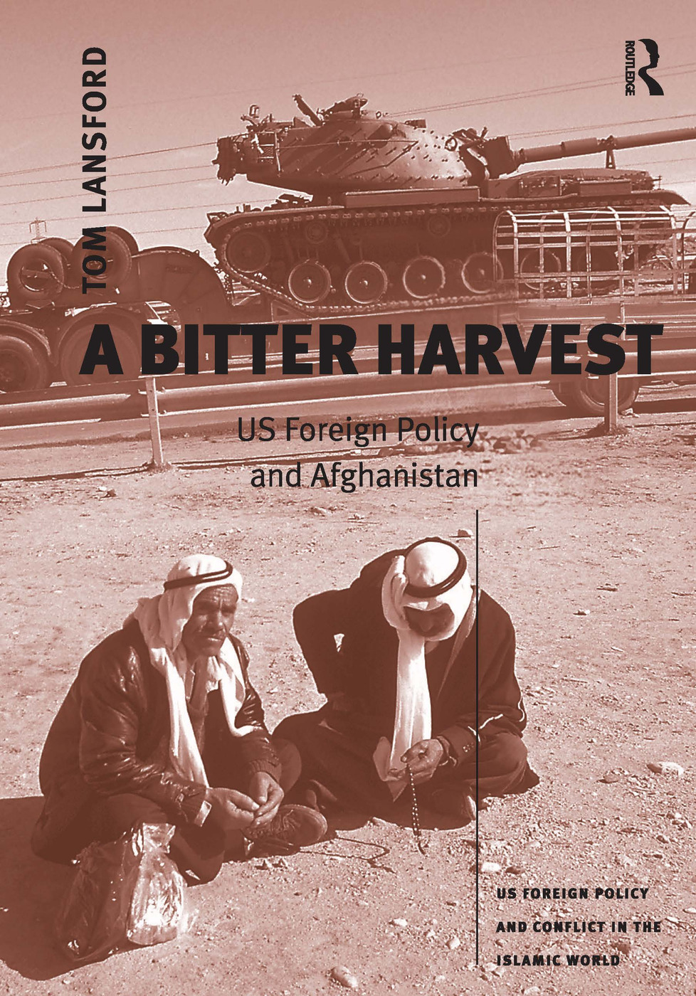 A Bitter Harvest: US Foreign Policy and Afghanistan, 1st Edition (Hardback) book cover