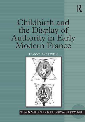 Childbirth and the Display of Authority in Early Modern France: 1st Edition (Hardback) book cover