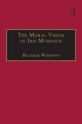 The Moral Vision of Iris Murdoch: 1st Edition (Paperback) book cover
