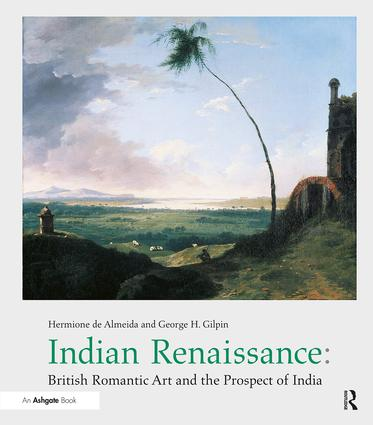 Indian Renaissance: British Romantic Art and the Prospect of India, 1st Edition (Hardback) book cover