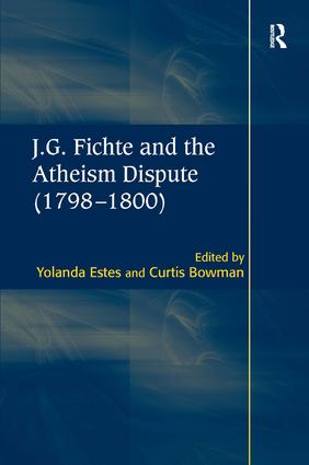 J.G. Fichte and the Atheism Dispute (1798–1800): 1st Edition (Hardback) book cover
