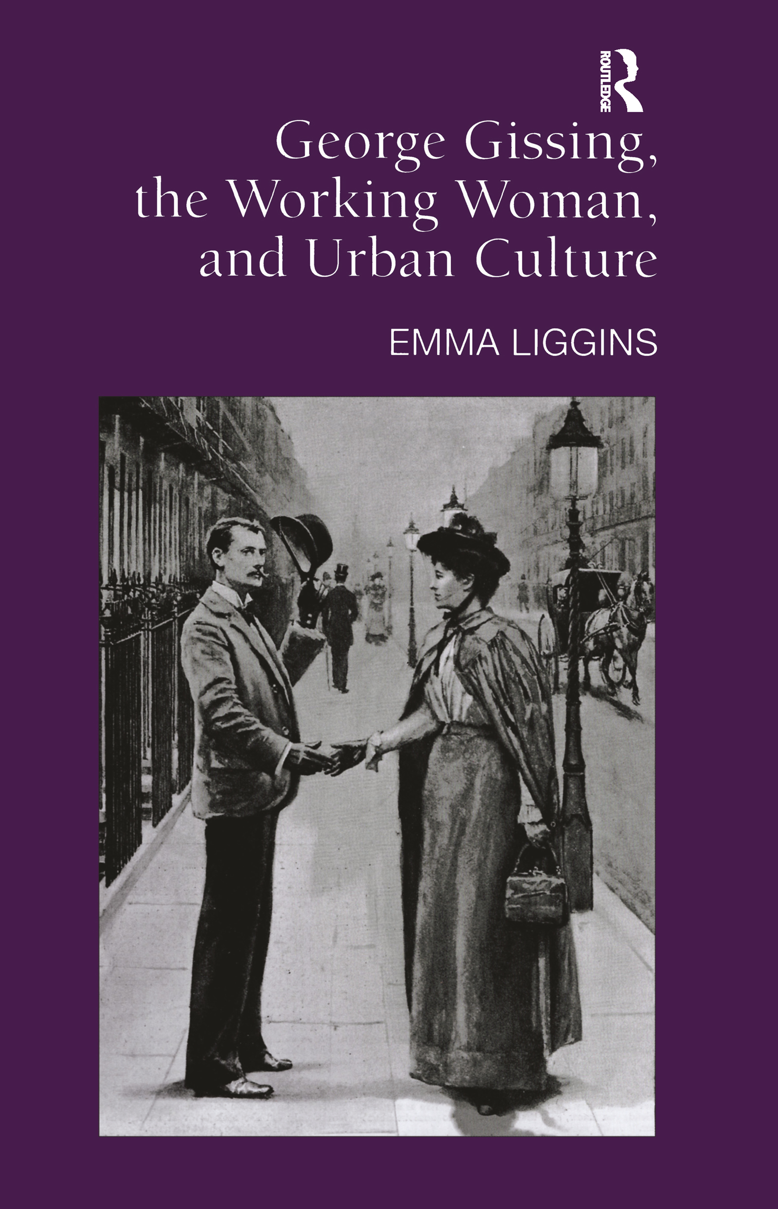 George Gissing, the Working Woman, and Urban Culture: 1st Edition (Hardback) book cover