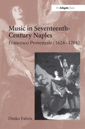 Music in Seventeenth-Century Naples: Francesco Provenzale (1624–1704), 1st Edition (Hardback) book cover
