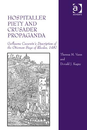 Hospitaller Piety and Crusader Propaganda: Guillaume Caoursin's Description of the Ottoman Siege of Rhodes, 1480 (Hardback) book cover