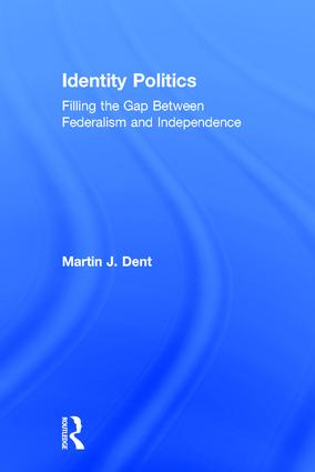 Identity Politics: Filling the Gap Between Federalism and Independence, 1st Edition (Hardback) book cover