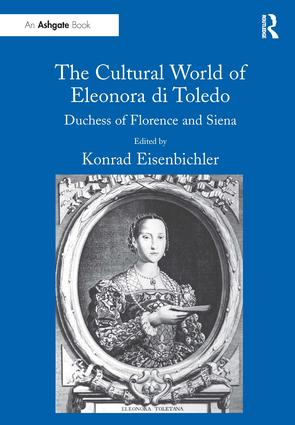 The Cultural World of Eleonora di Toledo: Duchess of Florence and Siena, 1st Edition (Paperback) book cover