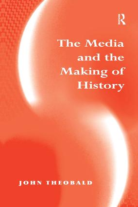 The Media and the Making of History: 1st Edition (Hardback) book cover