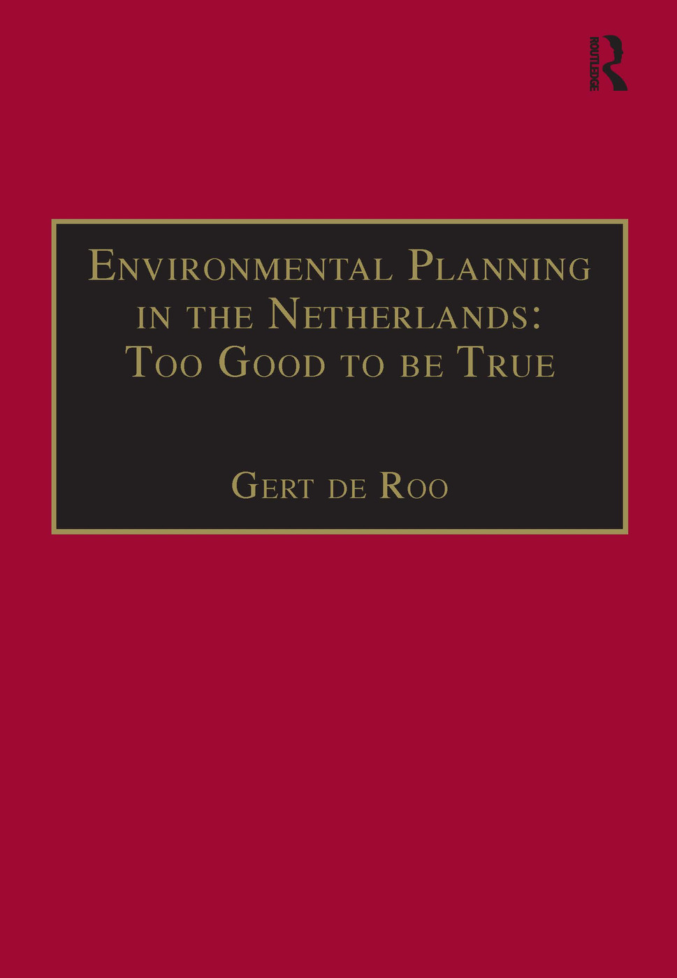 Environmental Planning in the Netherlands: Too Good to be True: From Command-and-Control Planning to Shared Governance, 1st Edition (Paperback) book cover