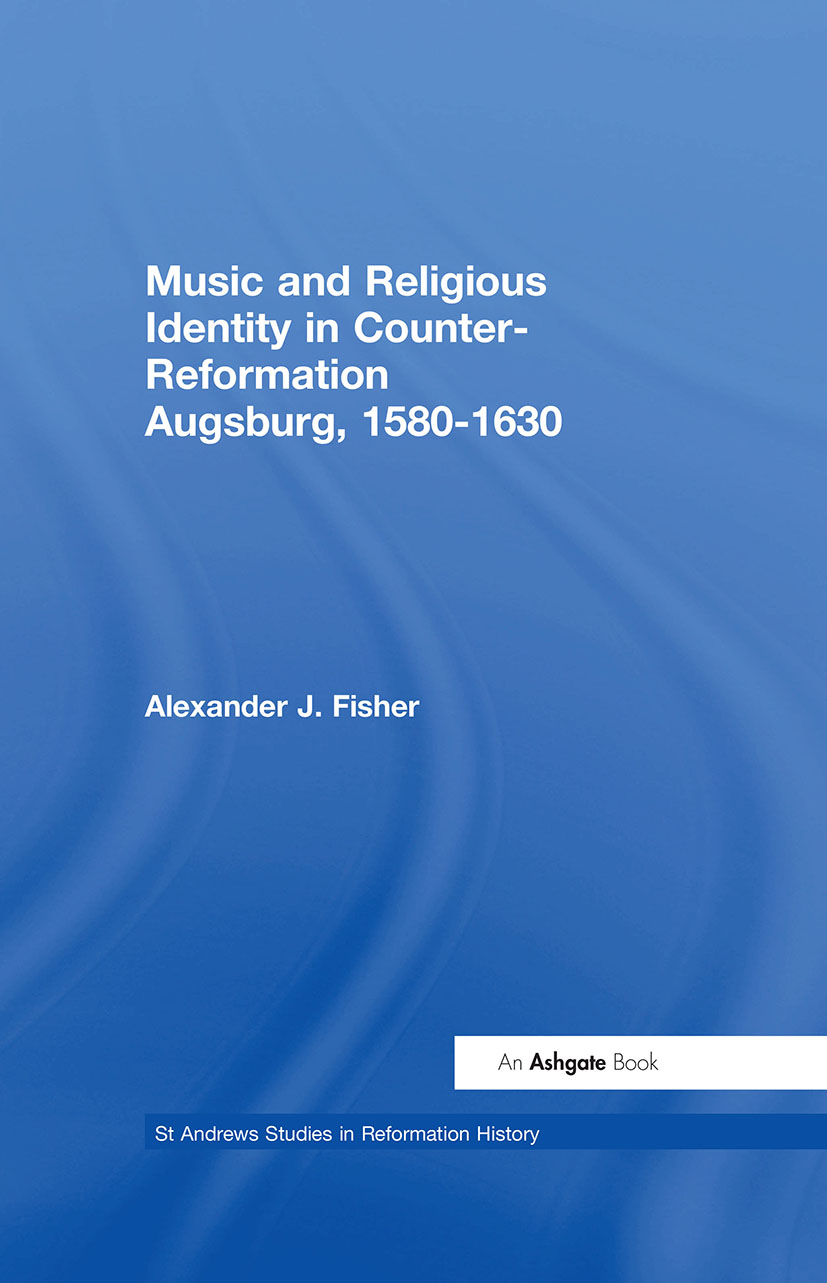 Music and Religious Identity in Counter-Reformation Augsburg, 1580-1630: 1st Edition (Hardback) book cover