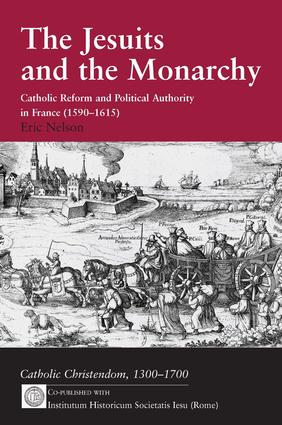The Jesuits and the Monarchy: Catholic Reform and Political Authority in France (1590-1615), 1st Edition (Hardback) book cover