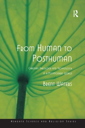 From Human to Posthuman: Christian Theology and Technology in a Postmodern World book cover