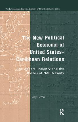 The New Political Economy of United States-Caribbean Relations: The Apparel Industry and the Politics of NAFTA Parity, 1st Edition (e-Book) book cover