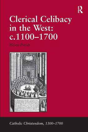 Clerical Celibacy in the West: c.1100-1700: 1st Edition (Hardback) book cover
