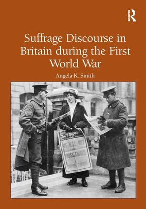 Suffrage Discourse in Britain during the First World War: 1st Edition (Hardback) book cover
