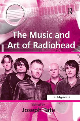 The Music and Art of Radiohead: 1st Edition (Paperback) book cover